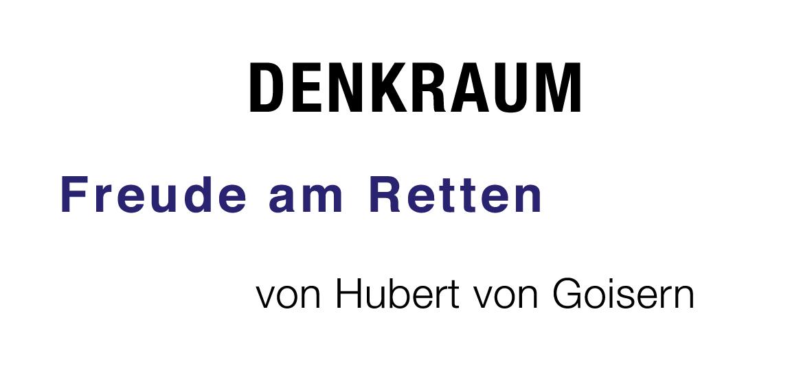 denkraum – über FREUDE AM RETTEN – von Hubert von Goisern – zur inspiration