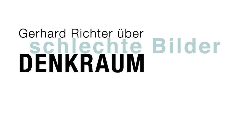 denkraum – über SCHLECHTE BILDER – von Gerhard Richter – zur inspiration