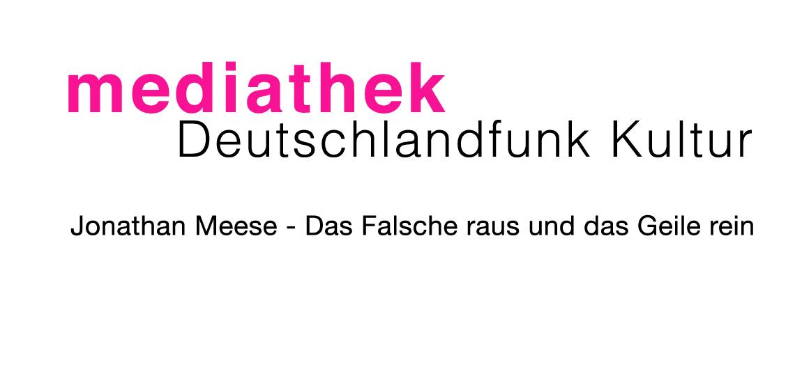 das falsche raus und das geile rein – JONATHAN MEESE – deutschlandfunk kultur – mediathek – studio 9 – media empfehlung