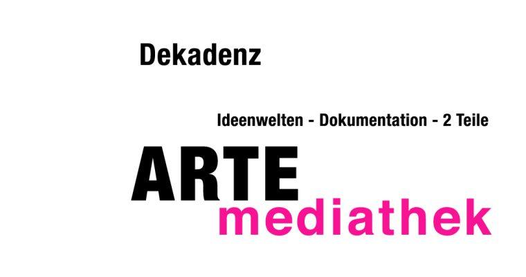 DEKADENZ – dokumentation – arte – mediathek – ideenwelten – media – empfehlung