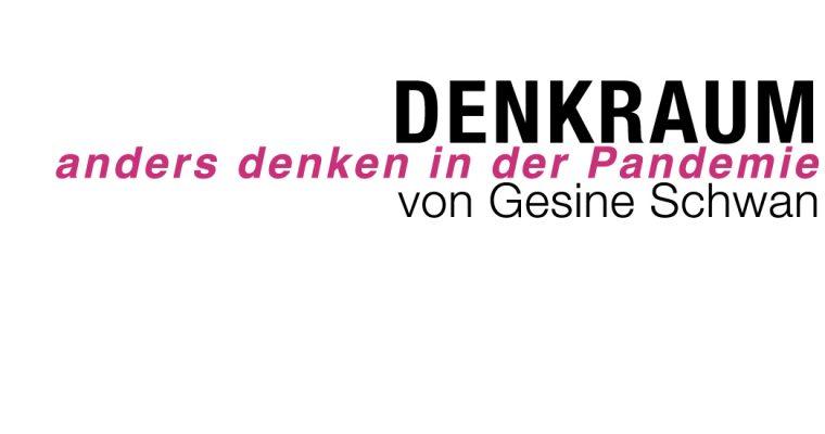 denkraum – über ANDERS DENKEN IN DER PANDEMIE – von Gesine Schwan – zur inspiration