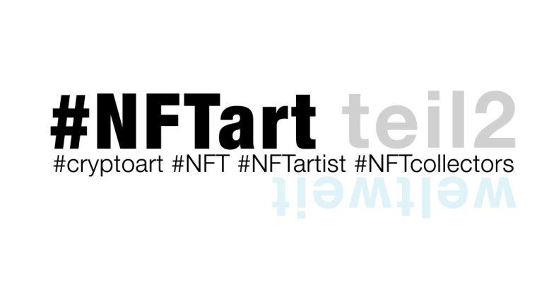 NFT – warum nicht – wie sinnvoll ist NFTart aus sicht des creators – teil 2